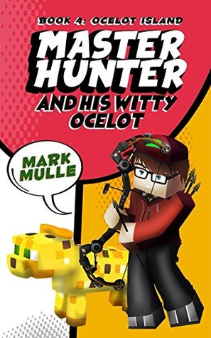 The Master Hunter and His Witty Ocelot (Book 4): Ocelot Olympics (An Unofficial Minecraft Diary Book for Kids Ages 9 - 12 (Preteen)