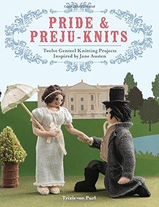 Pride & Preju-knits: Twelve Genteel Knitting Projects Inspired by Jane Austen