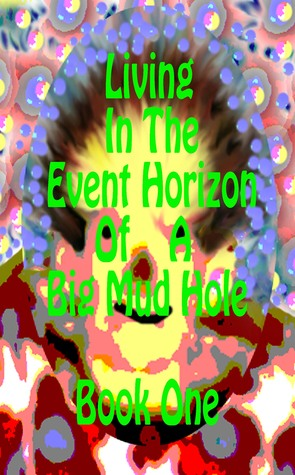 living-in-the-event-horizon-of-a-big-mud-hole-book-1