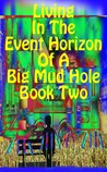LIVING IN THE EVENT HORIZON OF A BIG MUD HOLE BOOK 2