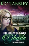 The Girl Who Saved Ghosts (The Unbelievables, #2)