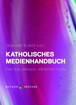 Katholisches Medienhandbuch: Fakten - Praxis - Perspektiven