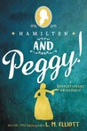 Hamilton and Peggy! by L.M. Elliott