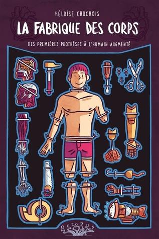 La Fabrique des Corps: Des premières prothèses à l'humain augmenté