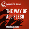 Download ebook Zombies, Run! The Way of All Flesh (Books 1-6) by Naomi Alderman