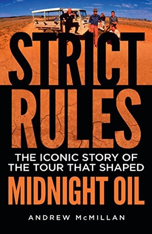Strict Rules: The iconic story of the tour that shaped Midnight Oil