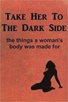 Take Her to the Dark Side by Anonymous