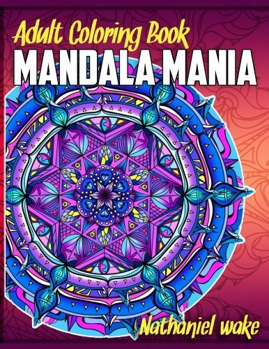 Adult Coloring Book: Mandala Mania: 50 Original Stress Reducing Designs (Volume 1)