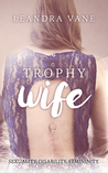 Download Trophy Wife: Sexuality. Disability. Femininity.