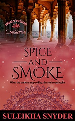 Spice and Smoke (Bollywood Confidential, #1)