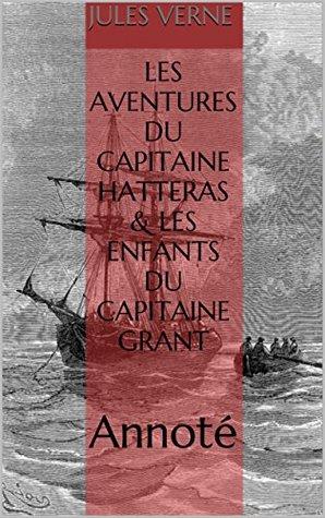 Les Aventures du capitaine Hatteras & Les Enfants du capitaine Grant: Annoté