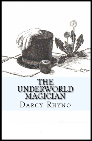 The Underworld Magician by Darcy Rhyno
