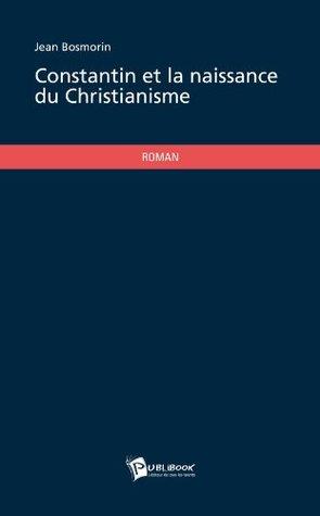Constantin et la naissance du Christianisme