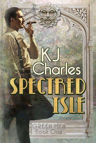 Release Day Review: Spectred Isle (Green Men #1) by K.J. Charles