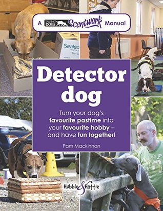 Detector dog: A Talking Dogs Scentwork® Manual