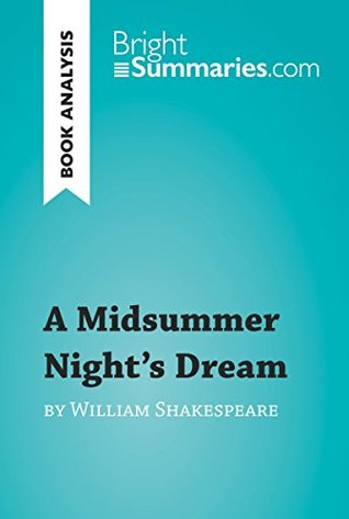 A Midsummer Night's Dream by William Shakespeare (Book Analysis): Detailed summary, analysis and reading guide (BrightSummaries.com)