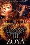Addicted To A Savage 3: A Hood Love Story
