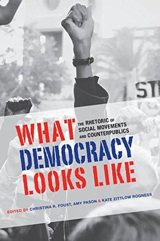 what-democracy-looks-like-the-rhetoric-of-social-movements-and-counterpublics-albma-rhetoric-cult-soc-crit