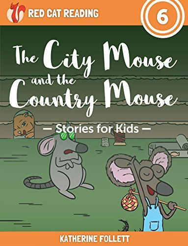 The City Mouse and the Country Mouse: Stories for Kids (Level 6 Book 1)