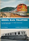 Diesel Rail Traction: An Illustrated History of Diesel Locomotives, Rail-cars and Trains