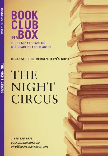 Bookclub-in-a-Box Discusses The Night Circus, by Erin Morgenstern: The Complete Guide for Readers and Leaders