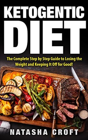 Ketogenic Diet: The Complete Step-by-Step Guide to Losing the Weight and Keeping It off for Good!