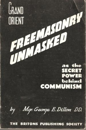 Grand Orient Freemasonry Unmasked as the Secret Power behind Communism through the Discovery of Lost Lectures