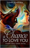 A Chance To Love You by Love Journey