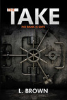 The Take by L.   Brown