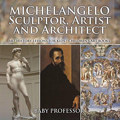 Michelangelo: Sculptor, Artist and Architect - Art History Lessons for Kids | Children's Art Books