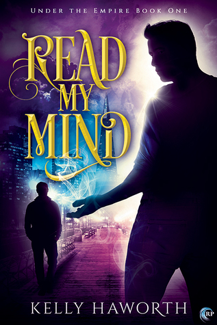 Release Day Review: Read My Mind (Under the Empire #1) by Kelly Haworth