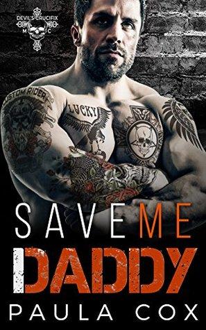 Save Me Daddy: A Bad Boy Motorcycle Club Romance (Devil's Crucifix MC Book 1)