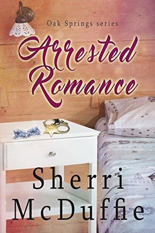 Arrested Romance (Oak Spring, #2)