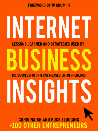Internet Business Insights - Lessons Learned and Strategies Used by 101 Successful Internet-Based Entrepreneurs