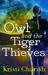 Owl and the Tiger Thieves by Kristi Charish