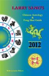 Larry Sang's Chinese Astrology & Feng Shui Guide for 2012: The Year of The Dragon