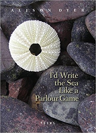 I'd Write the Sea Like a Parlour Game by Alison  Dyer