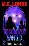 Tolomay's World The Wall: Tolomay's World The Wall