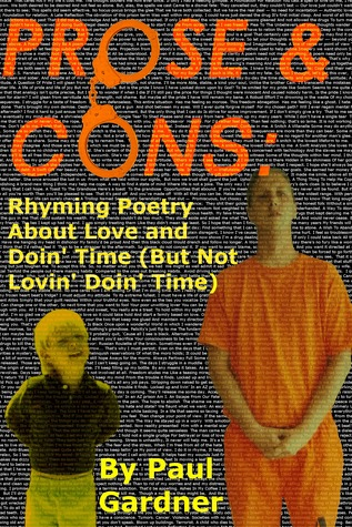 Prose and Cons: Rhyming Poetry About Love and Doin' Time (But Not Lovin' Doin Time)