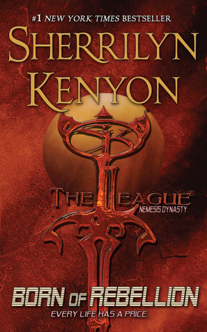 Born of Rebellion (The League: Nemesis Dynasty, #1)