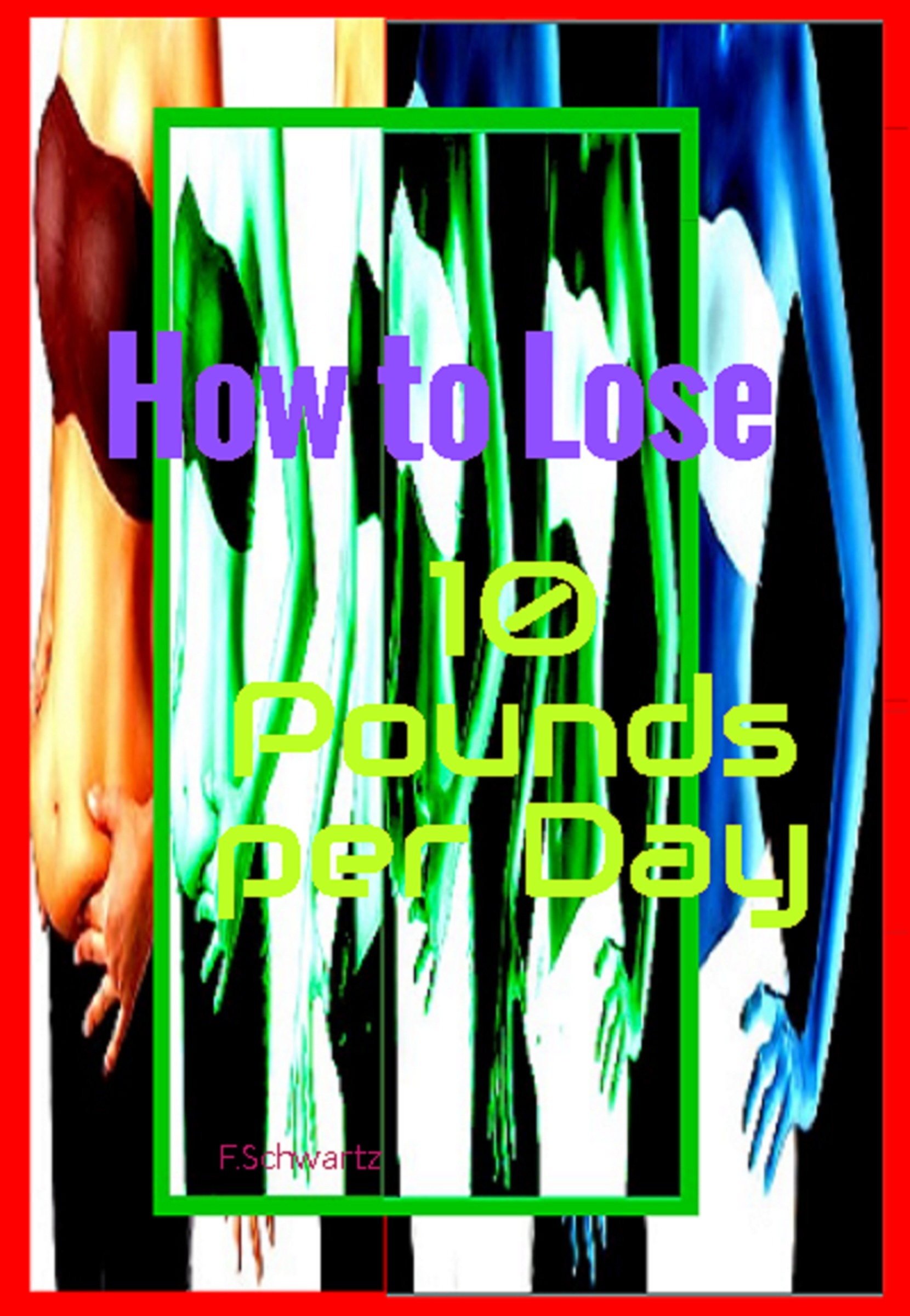 How to Lose 10 Pounds per Day