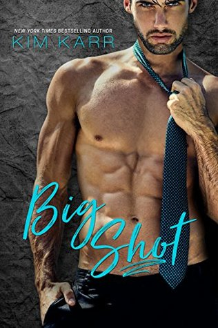 Big Shot (Sexy Jerk World, #2) by Kim Karr