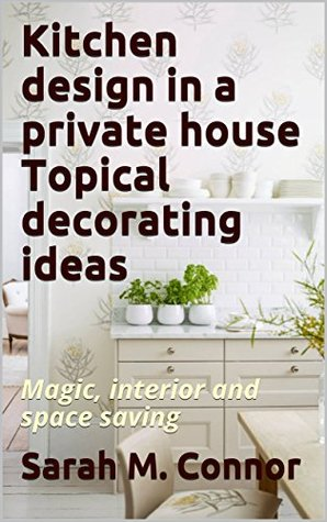 Kitchen design in a private house Topical decorating ideas: Magic, interior and space saving