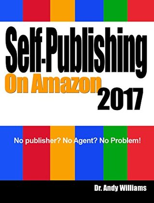 Self-Publishing on Amazon 2017 by Dr. Andrew Williams