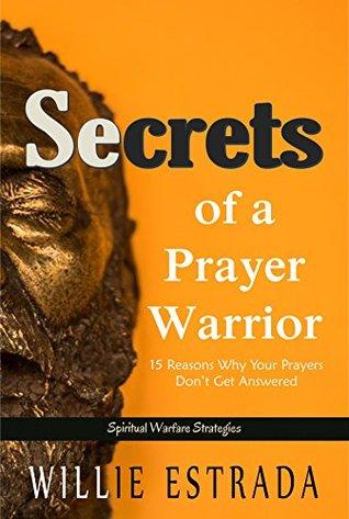 Secrets of a Prayer Warrior: 15 Reasons Why Your Prayers Don't Get Answered / Spiritual Warfare Strategies