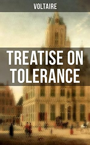 Voltaire: Treatise on Tolerance: From the French writer, historian and philosopher, famous for his wit, his attacks on the established Catholic Church, ... of religion and freedom of expression