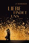 Liebe findet uns by J.P. Monninger