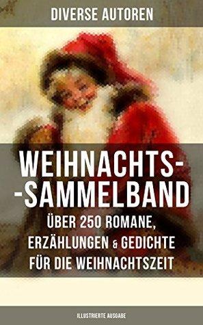 Weihnachts-Sammelband: Über 250 Romane, Erzählungen & Gedichte für die Weihnachtszeit (Illustrierte Ausgabe): Die heil'gen Drei Könige, Der kleine Lord, ... Der Weihnachtsabend...