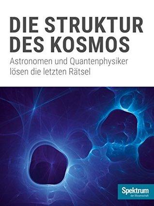 Die Struktur des Kosmos: Astronomen und Quantenphysiker lösen die letzten Rätsel
