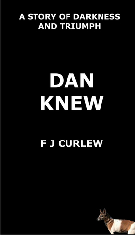 Dan Knew by F.J. Curlew